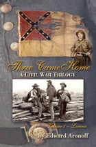 Three Came Home Volume I - Lorena: A Civil War Trilogy by Edward Aronoff