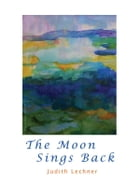 The Moon Sings Back by Judith Lechner