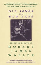 Old Songs in a New Cafe: Selected Essays