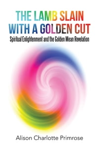 The Lamb Slain with a Golden Cut: Spiritual Enlightenment and the Golden Mean Revelation