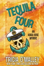 Tequila Four: An Althea Rose Mystery by Tricia O'Malley