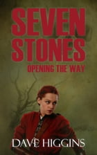 Seven Stones: Opening the Way by Dave Higgins