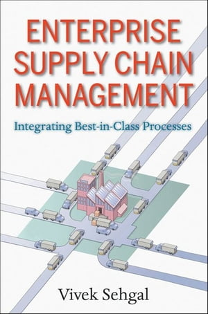 Enterprise Supply Chain Management Integrating Best in Class Processes