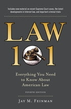 Law 101: Everything You Need to Know About American Law, Fourth Edition by Jay Feinman
