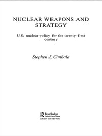 Nuclear Weapons and Strategy: US Nuclear Policy for the Twenty-First Century