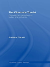 The Cinematic Tourist: Explorations in Globalization, Culture and Resistance