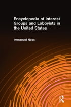 Encyclopedia of Interest Groups and Lobbyists in the United States