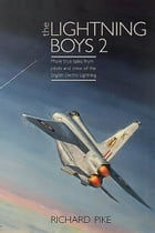 The Lightning Boys 2: More True Tales from Pilots and Crew of the English Electric Lightning by Richard Pike