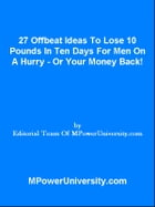 27 Offbeat Ideas To Lose 10 Pounds In Ten Days For Men On A Hurry Or Your Money Back! by Editorial Team Of MPowerUniversity.com