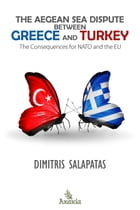 The Aegean Sea Dispute between Greece and Turkey: The Consequences for NATO and the EU by Dimitris  Salapatas