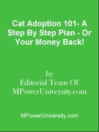 Cat Adoption 101- A Step By Step Plan - Or Your Money Back! by Editorial Team Of MPowerUniversity.com