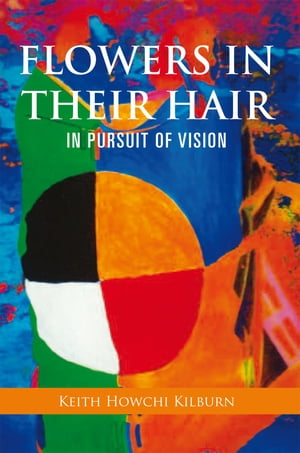 Flowers in Their Hair: In Pursuit of Vision
