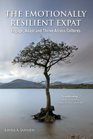 The Emotionally Resilient Expat: Engage, Adapt and Thrive Across Cultures by Linda A Janssen