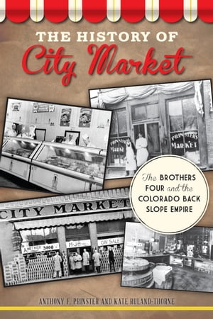 The History of City Market The Brothers Four and the Colorado Back Slope Empire