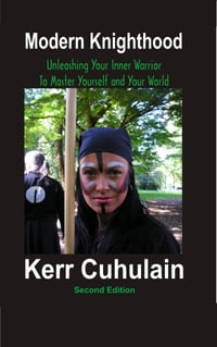 Modern Knighthood: Unleashing Your Inner Power to Master Yourself and the World. 2nd Edition