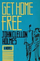Get Home Free: A Novel by John Clellon Holmes