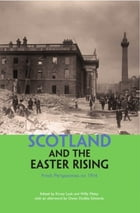Scotland and the Easter Rising: Fresh Perspectives on 1916 by Willy Maley
