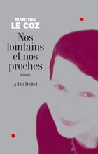 Nos lointains et nos proches by Martine Le Coz