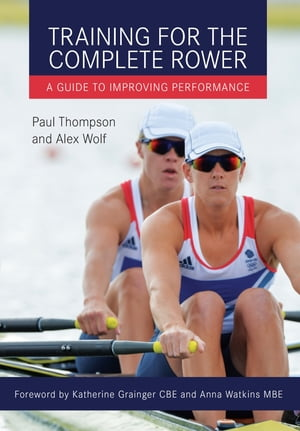 Training for the Complete Rower A Guide to Improving Performance