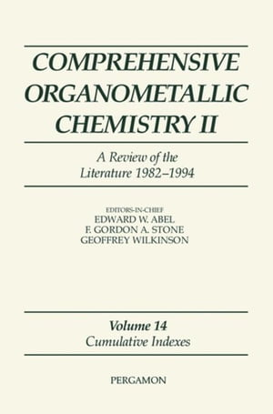 Comprehensive Organometallic Chemistry II: A Review of the Literature 1982-1994: Cumulative Indexes
