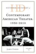Historical Dictionary of Contemporary American Theater: 1930-2010 by James Fisher