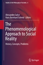 The Phenomenological Approach to Social Reality: History, Concepts, Problems by Alessandro Salice