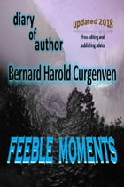 Feeble Moments: diary of author by Bernard Harold Curgenven