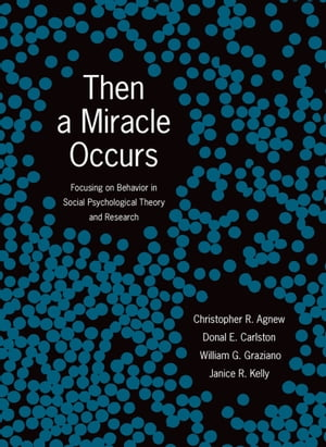 Then A Miracle Occurs Focusing on Behavior in Social Psychological Theory and Research