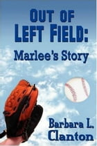 Out of Left Field: Marlee's Story by Barbara L. Clanton