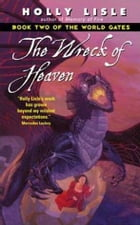The Wreck of Heaven: Book Two of The World Gates by Holly Lisle
