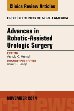 Book Advances in Robotic-Assisted Urologic Surgery, An Issue of Urologic Clinics, E-Book by Ashok K. Hemal, MD