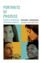 Portraits of Promise: Voices of Successful Immigrant Students by Michael Sadowski