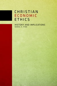 Christian Economic Ethics: History and Implications