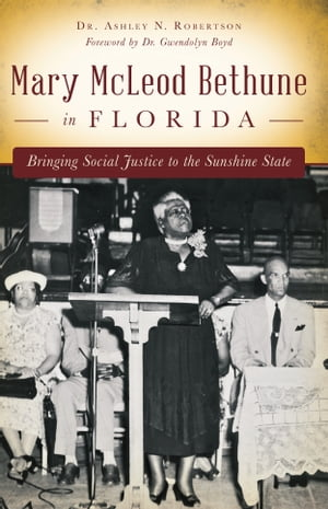 Mary McLeod Bethune in Florida Bringing Social Justice to the Sunshine State