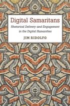 Digital Samaritans: Rhetorical Delivery and Engagement in the Digital Humanities