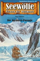 Seewölfe - Piraten der Weltmeere 176: Die Nordwest-Passage by Roy Palmer