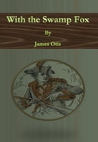 With the Swamp Fox by James Otis