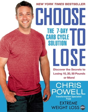 Choose to Lose The 7-Day Carb Cycle Solution