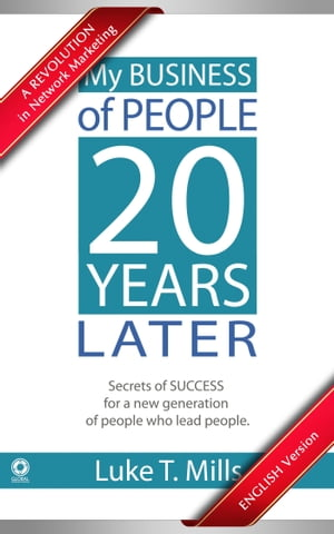My Business of People, 20 Years Later: Secrets of Success for a New Generation of People Who Lead People by Luke T. Mills