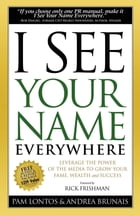 I See Your Name Everywhere: Leverage the Power of the Media to Grow Your Fame, Wealth and Success by Pam Lontos