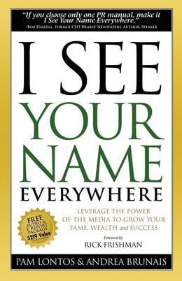 Book I See Your Name Everywhere: Leverage the Power of the Media to Grow Your Fame, Wealth and Success by Pam Lontos