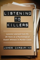 Listening to Killers: Lessons Learned from My Twenty Years as a Psychological Expert Witness in…