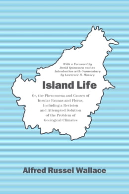 Book Island Life: Or, the Phenomena and Causes of Insular Faunas and Floras, Including a Revision and… by Alfred Russel Wallace