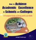 9789987452385 - Joseph Ssebunya: How to Achieve Academic Excellence in Schools and Colleges: A Complete Guide to Study and Exam Skills - Kitabu