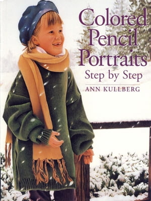 Colored Pencil Portraits Step by Step by Ann Kullberg