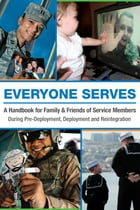 Everyone Serves: A Handbook for Family & Friends of Service Members: During Pre-Deployment, Deployment and Reintegrat by Blue Star Families