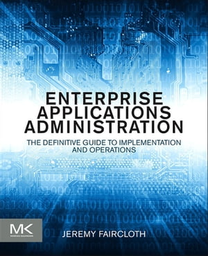 Enterprise Applications Administration The Definitive Guide to Implementation and Operations