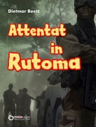 Attentat in Rutoma: Roman by Dietmar Beetz