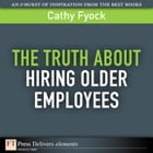 The Truth About Hiring Older Employees by Cathy Fyock