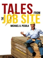 Tales From the Job Site by Michael A. Pesola
